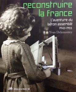 Reconstruire la France : l'aventure du béton assemblé, 1940-1955.
